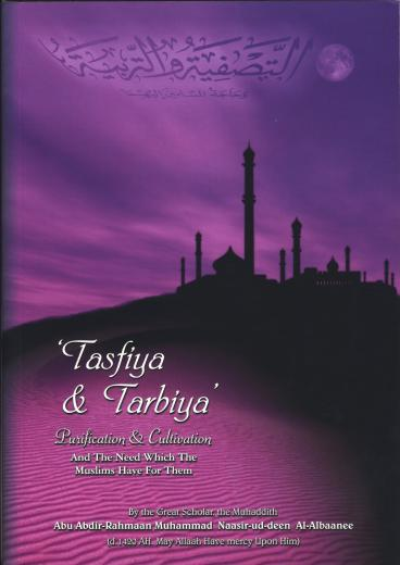 Tasfiya and Tarbiya by Shaikh Al-Albaanee