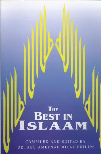 The Best In Islam by Abu Ameenah Bilal Phillips