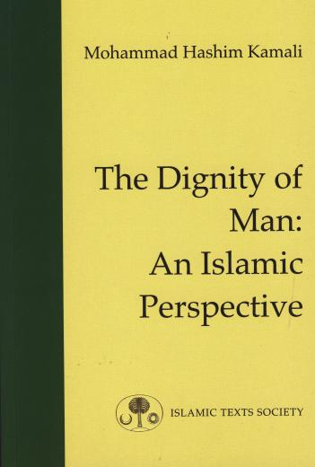 The Dignity of Man: Islamic Perspective by Mohammed Hashim Kamali