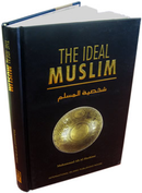 The Ideal Muslim by Dr. Mohammed Ali Al-Hashmi