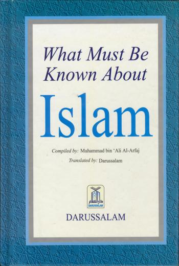 What Must Be Known About Islam by Muhammad Bin Ali A-Arfaj