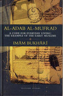 Al-Adab Al-Mufrad – A code for everyday living: The example of the early Muslims (Deluxe) by Imam Bukhari