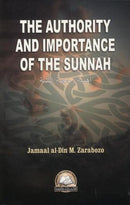 The Authority and Importance Of The Sunnah By Jamaal Al - Din M . Zarabozo