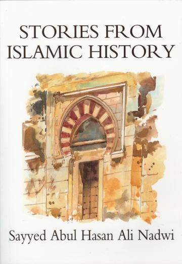 Stories from Islamic History by Sayyed Abdul Hasan Ali Nadwi
