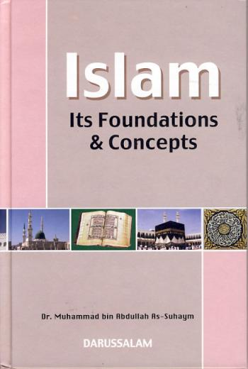 Islam its Foundations and Concepts by Dr Ibn Abdullah as-Suhaym