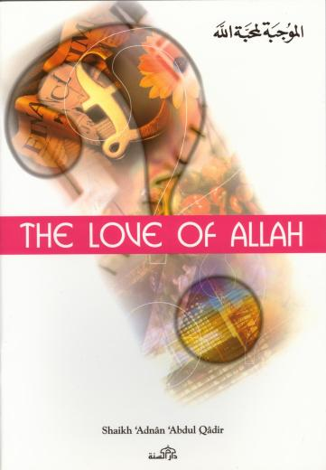 The Love of Allah by Adnan Abdul Qadir