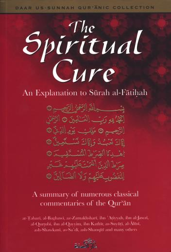 The Spiritual Cure An Explanation of Surah al-Faatihah