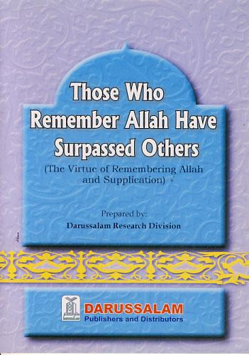 Those Who Remember Allah Have Surpassed Others by Darussalam Research Division