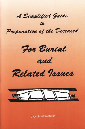 A Simplified Guide For Burial and Related Issues by Saheeh International