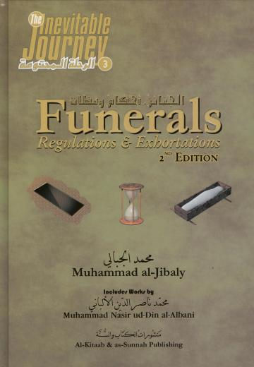 Funerals Regulations and Exhortations 2nd Edition by Dr. Mohammed al-Jibaly
