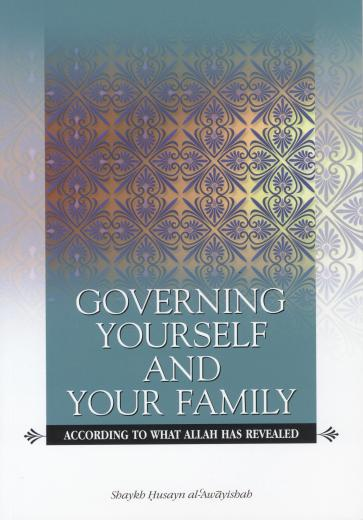 Governing Yourself and Your Family by Husayn Al-Awaayishah