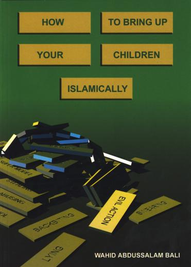 How to Bring up Your Children Islamically by Shaykh Wahid Abdussalam Bali