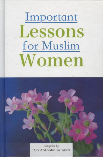 Important Lessons for Muslim Women by Amr Abdul-Munim Saleem