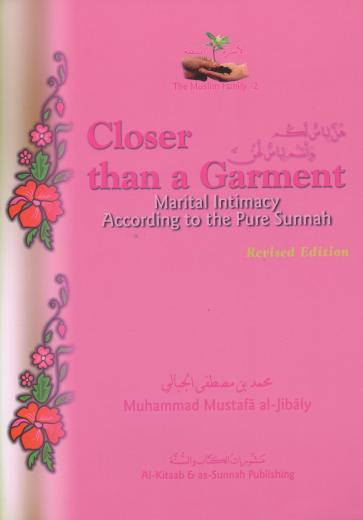 Closer Than A Garment by Dr Muhammed Al-Jibaly