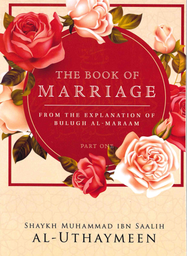 The book of Marriage  From the Explanation of Bulugh Al-Maraam by Shaykh Muhammad Ibn Saalih Al-Uthaymeen