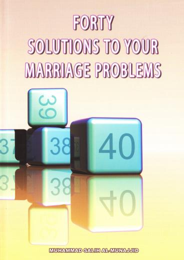 Forty Solutions To Your Marriage Problems by Salih Al-Munajjid