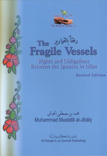 The Fragile Vessels by Dr Muhammed Al-Jibaly