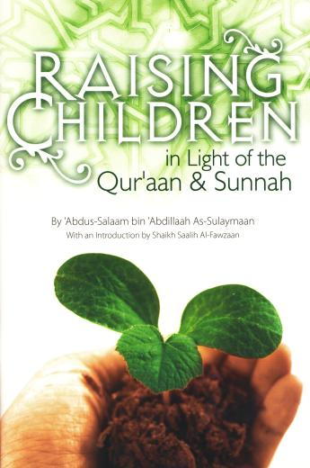Raising Children in Light of the Quran and Sunnah by Ibn Abdillaah as-Sulaymaan