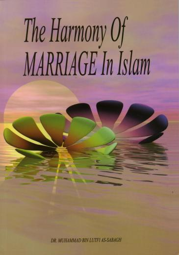 The Harmony of Marriage in Islam by Dr. Muhammad Bin Lutfi As-Sabagh