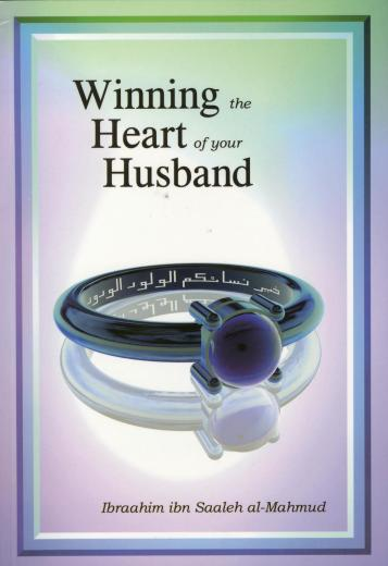 Winning the Heart of Your Husband by Ibraahim ibn Saaleh