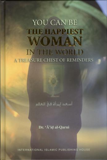 You Can be the Happiest Women in the World by Dr. Aid al-Qarni