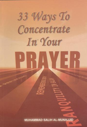33 Ways to Concentrate in your Prayer by M. Salih Al-Munajid