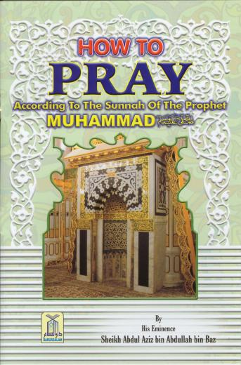 How to Pray According to the Sunnah of Prophet Muhammad by Shaykh Abdul Aziz bin Baz