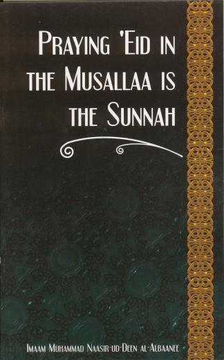 Praying 'Eid in the Musallaa is the Sunnah by Imaam Muhammad Naasir-ud-Deen Al-Albaanee