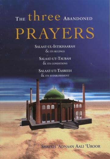 The Three Abandoned Prayers by Shaikh Adnan Aali Uroor