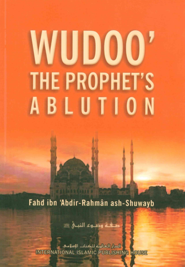 Wudoo The Prophets Ablution by Fuwad A.Rahman Ash-Shuwaib