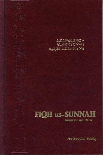 Fiqh-us-Sunnah VOL 4: Funerals and Dhikr by As-Sayyid Sabiq