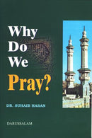 Why Do We Pray? by Dr. Suhaib Hasan p/b