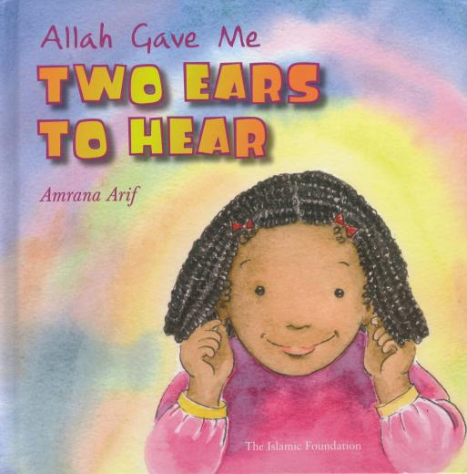 Allah Gave Me Two Ears to Hear by Amrana Arif