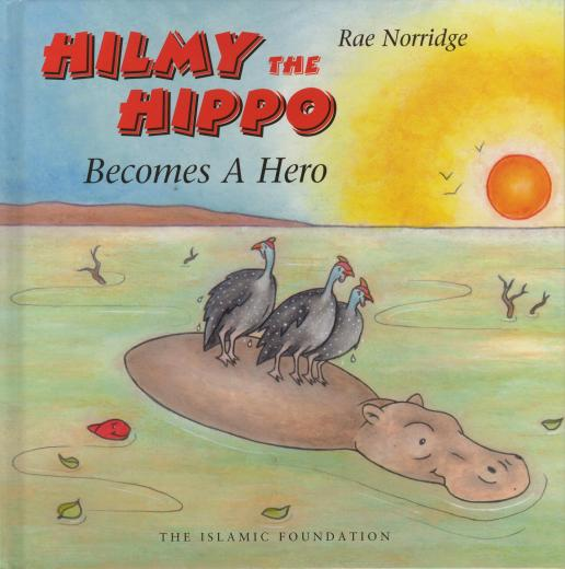 Hilmy The Hippo Becomes Hero by Rae Norridge