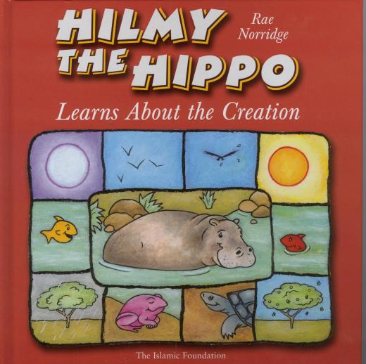 Hilmy The Hippo Learns About Creation by Rae Norridge