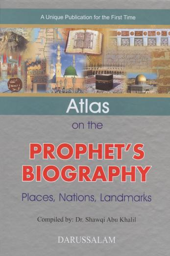 Atlas on the Prophet's Biography – Places Nations and Landmarks Compiled by Dr. Shawqi Abu Khalil
