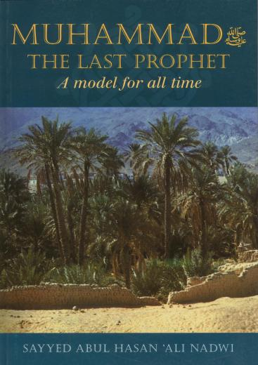 Muhammad the Last Prophet: A Model for All Time by Syed Abul Hasan Al-Nadwi