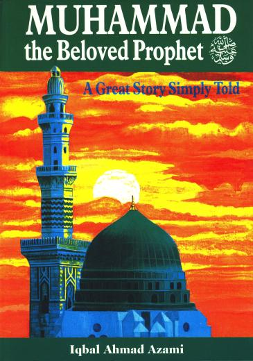 Muhammad The Beloved Prophet by Iqbal Ahmed Azami