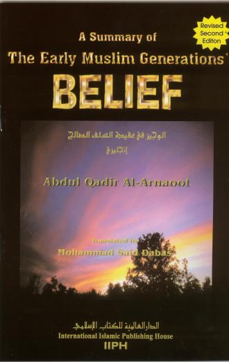 A Summary of the Early Muslim Generations Belief By Abdul Qadir Al-Arnaoot