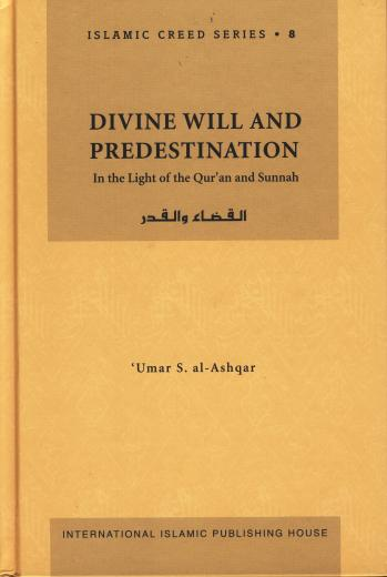 Divine Will and Predestination by Umar S. al-Ashqar