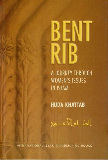 Bent Rib - A Journey Through Womens Issues in Islam by Huda Khattab