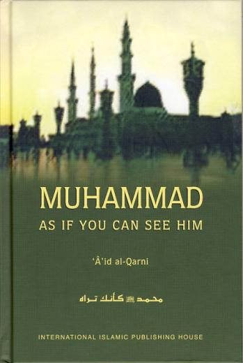 Muhammad - As If You Can See Him by Aid al-Qarni