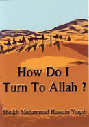 How Do I Turn To Allah? by Sheikh Mohammad Hussain Yaqub