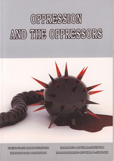 Oppression and the Oppressors by Ibn Taymiyyah, Ibn Rajab, Ibul Qayyim and Al-Sharawi