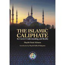 The Islamic Caliphate its correct understanding and reality
