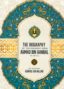 The Biography Of The Eminent Imam Ahmad Bin Hanbal(D.241AH)