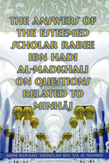 The Answers of the Esteemed Scholar Rabee Ibn Hadi Al-Madkhali on Questions Related to Minhaj