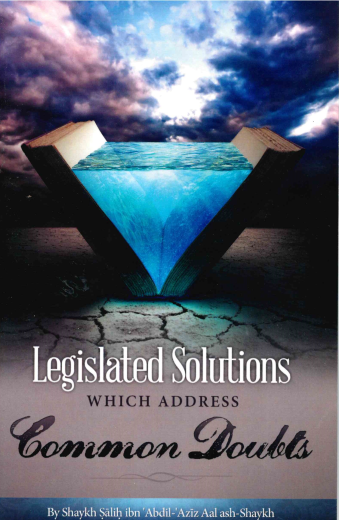Legislated Solutions Which Address Common Doubts by Shaykh Saalih Aal ash-Shaykh