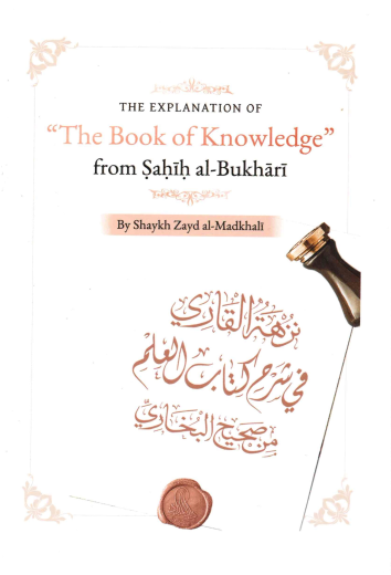 The Expanation of the Book of Knowledge from Sahih al-Bukhari by Shaykh Zaid al-Madkhali
