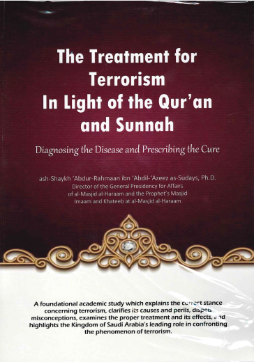 The Treatment for Terrorism In Light of the Quran and Sunnah by Shaikh Abdur Rahmaan ibn Abdil Azeez As Sudais